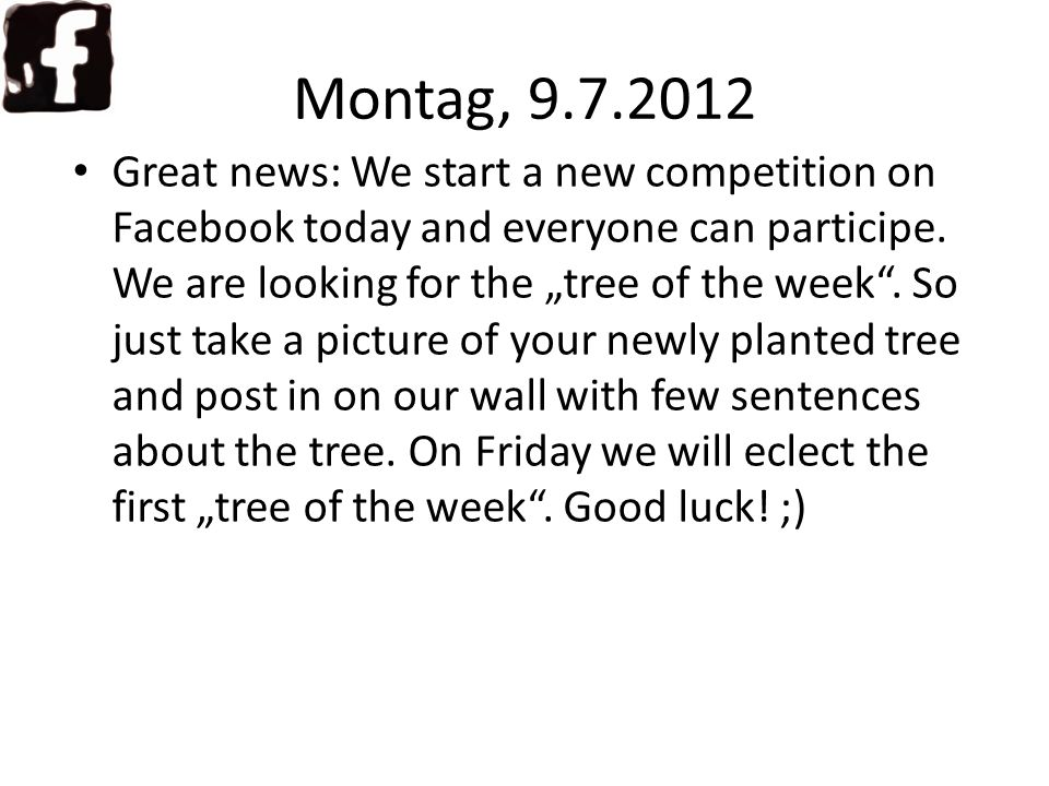 Montag, 9.7.2012 Great news: We start a new competition on Facebook today and everyone can participe.