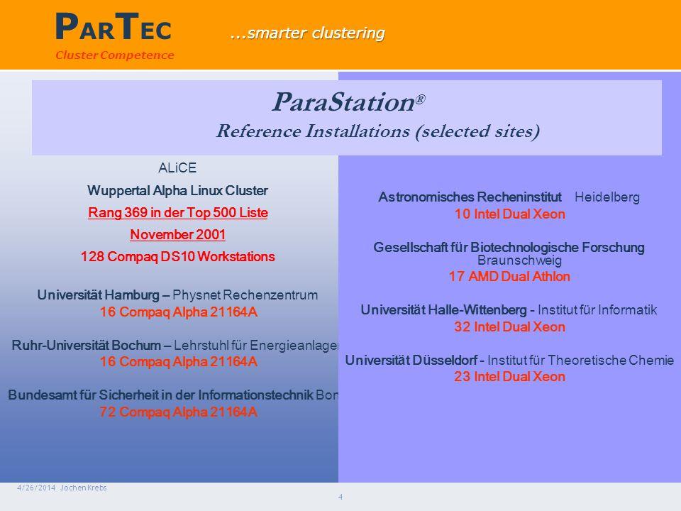 P AR T EC Cluster Competence 4/26/2014 Jochen Krebs 4 ALiCE Wuppertal Alpha Linux Cluster Rang 369 in der Top 500 Liste November 2001 128 Compaq DS10