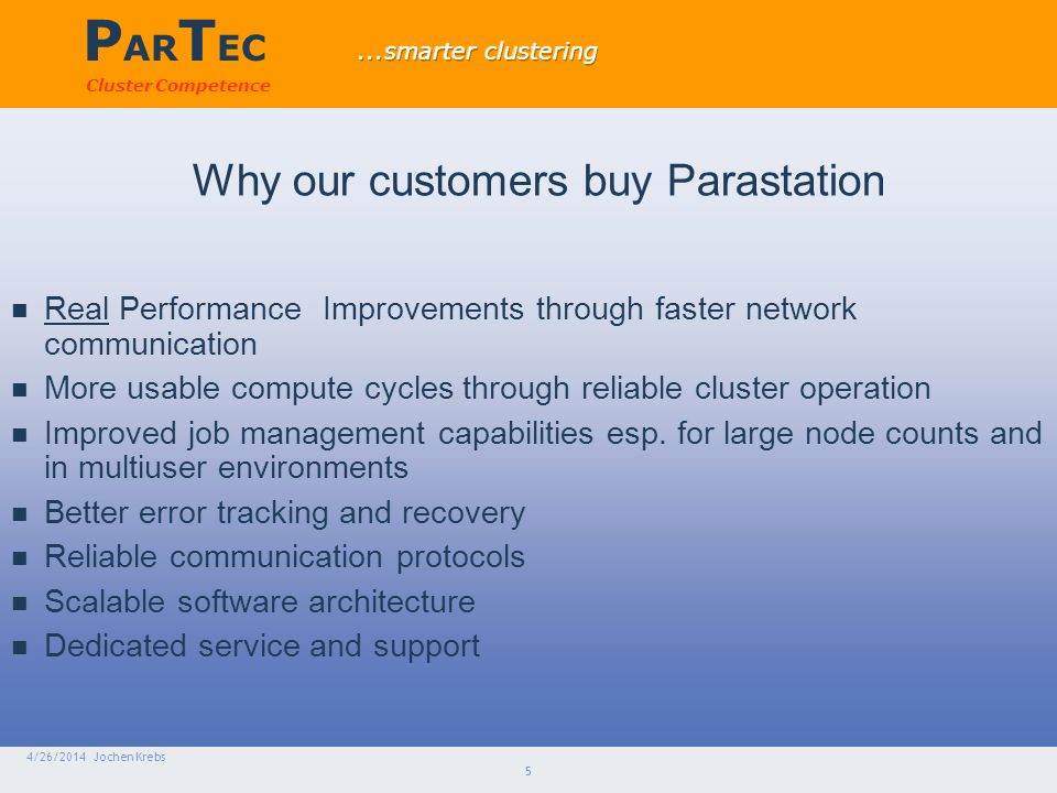 P AR T EC Cluster Competence 4/26/2014 Jochen Krebs 5 Real Performance Improvements through faster network communication More usable compute cycles through reliable cluster operation Improved job management capabilities esp.