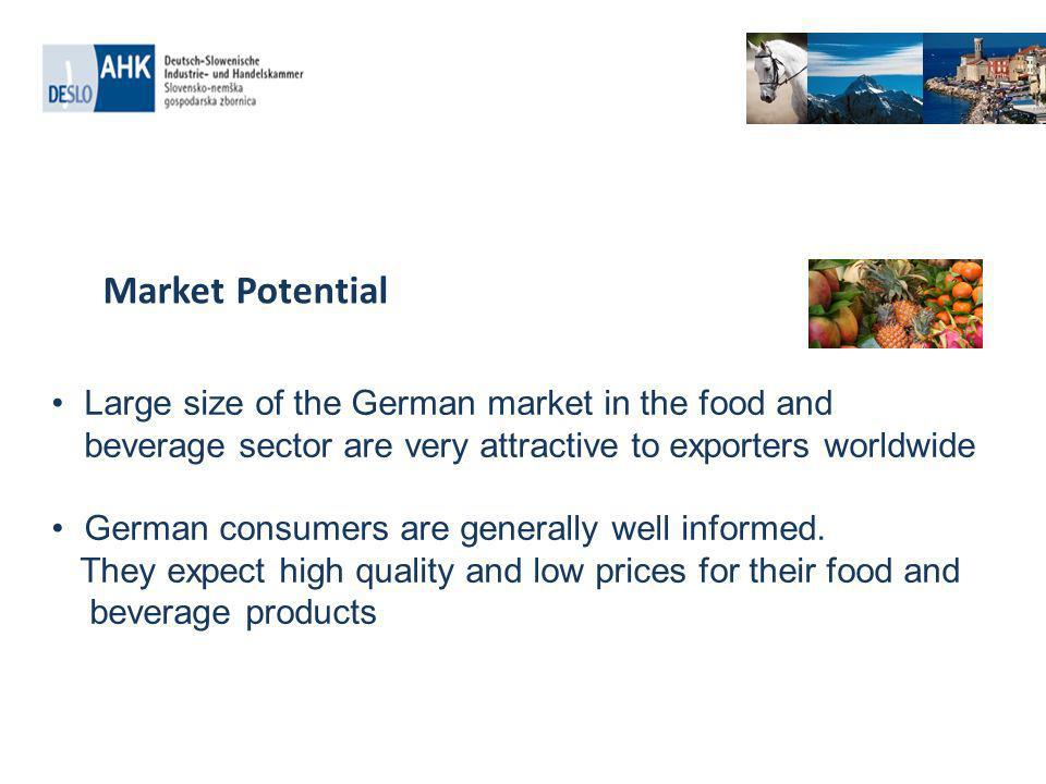 Large size of the German market in the food and beverage sector are very attractive to exporters worldwide German consumers are generally well informed.