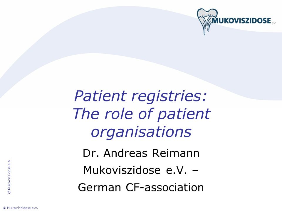 © Mukoviszidose e.V. Patient registries: The role of patient organisations Dr. Andreas Reimann Mukoviszidose e.V. – German CF-association © Mukoviszid