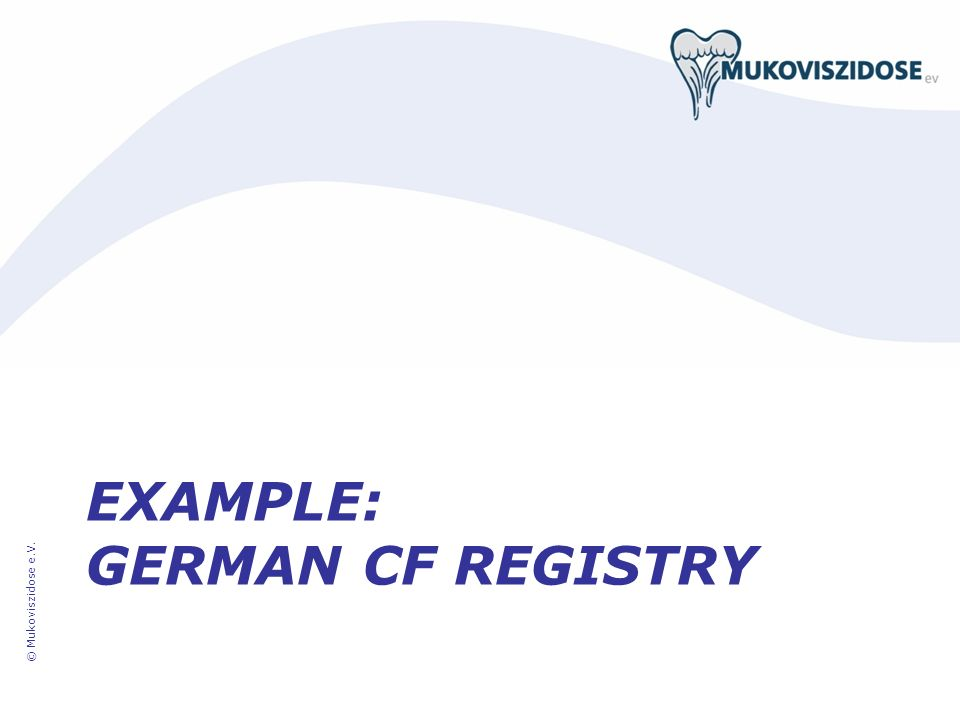 EXAMPLE: GERMAN CF REGISTRY © Mukoviszidose e.V.