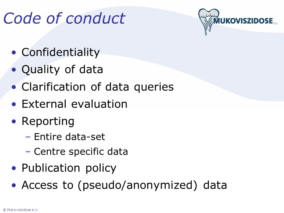 Code of conduct Confidentiality Quality of data Clarification of data queries External evaluation Reporting –Entire data-set –Centre specific data Pub