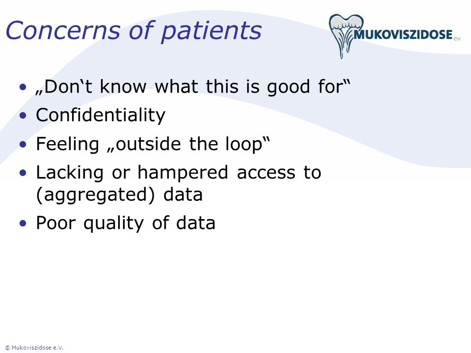 Concerns of patients Dont know what this is good for Confidentiality Feeling outside the loop Lacking or hampered access to (aggregated) data Poor qua