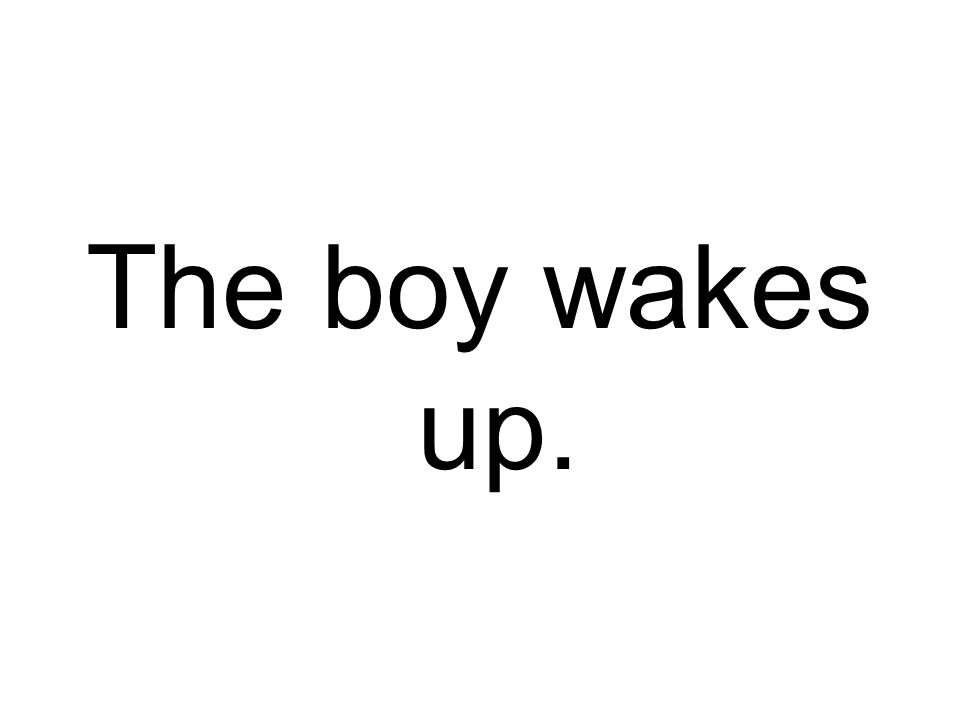 The boy wakes up.