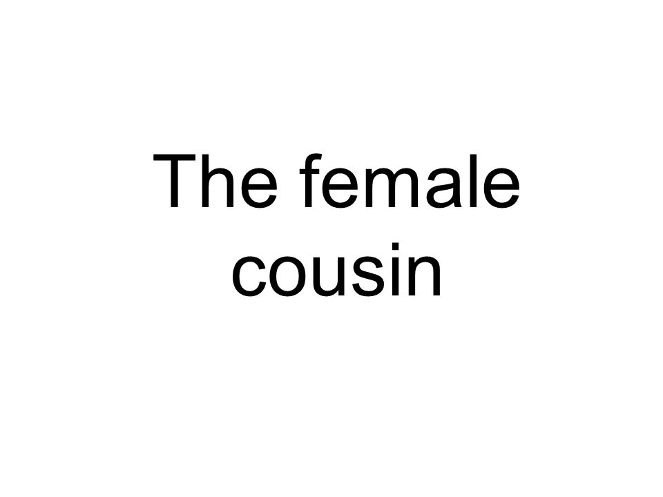 The female cousin
