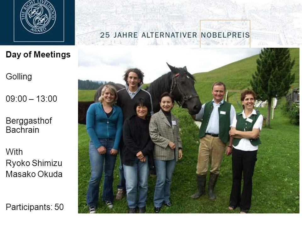 Day of Meetings Golling 09:00 – 13:00 Berggasthof Bachrain With Ryoko Shimizu Masako Okuda Participants: 50