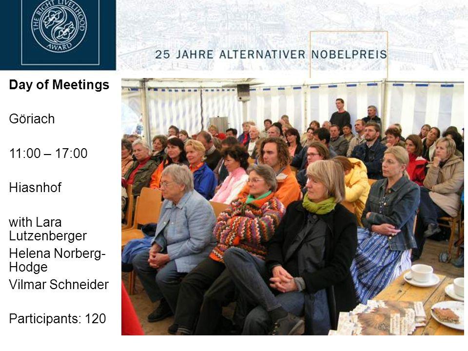 Day of Meetings Göriach 11:00 – 17:00 Hiasnhof with Lara Lutzenberger Helena Norberg- Hodge Vilmar Schneider Participants: 120