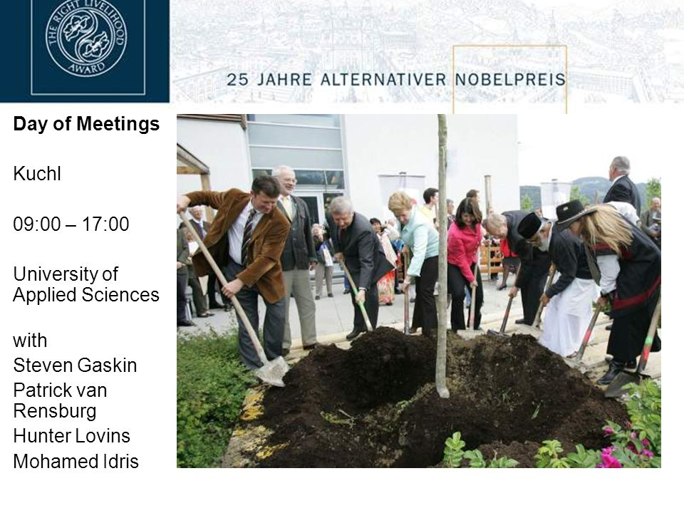 Day of Meetings Kuchl 09:00 – 17:00 University of Applied Sciences with Steven Gaskin Patrick van Rensburg Hunter Lovins Mohamed Idris