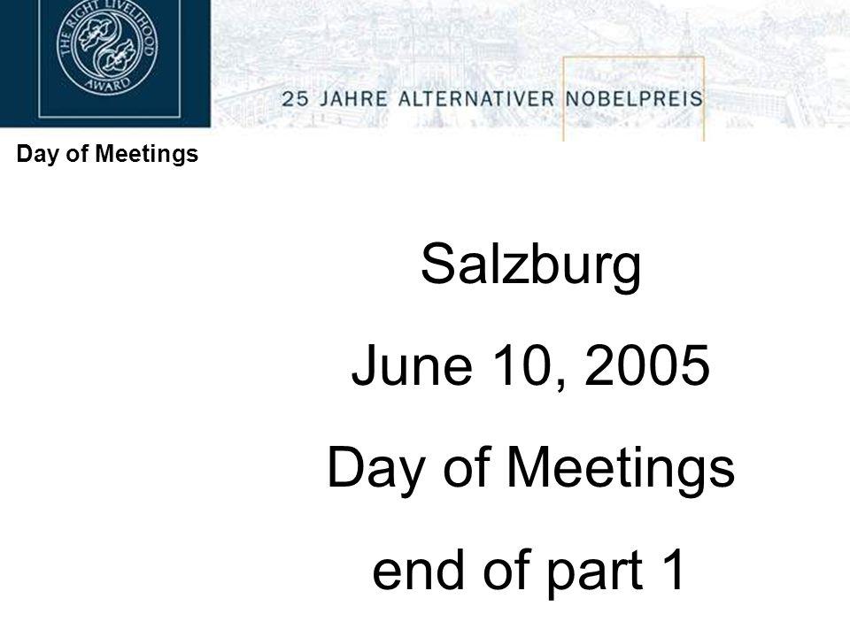 Day of Meetings Salzburg June 10, 2005 Day of Meetings end of part 1