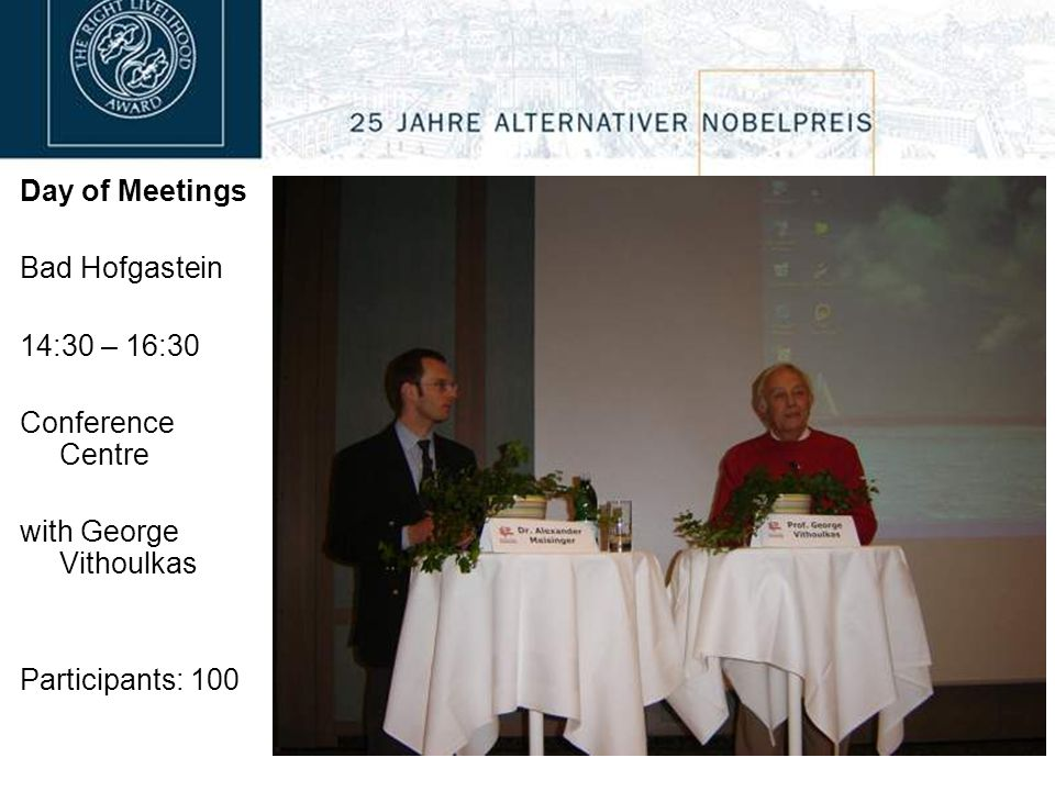 Day of Meetings Bad Hofgastein 14:30 – 16:30 Conference Centre with George Vithoulkas Participants: 100