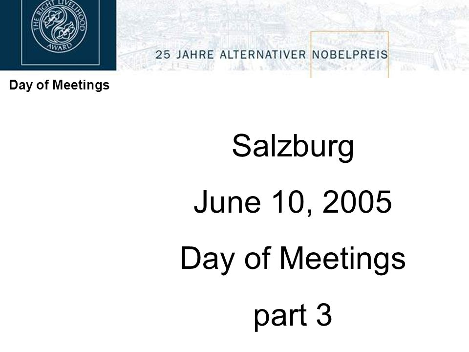 Day of Meetings Salzburg June 10, 2005 Day of Meetings part 3