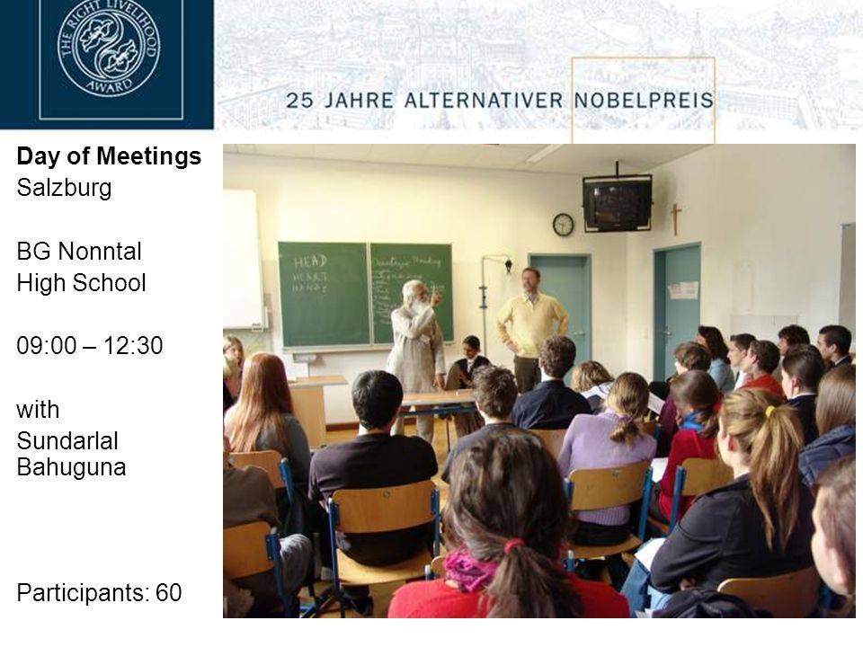 Day of Meetings Salzburg BG Nonntal High School 09:00 – 12:30 with Sundarlal Bahuguna Participants: 60