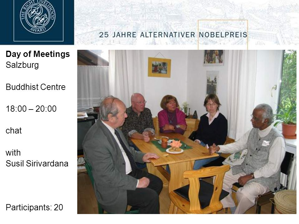 Day of Meetings Salzburg Buddhist Centre 18:00 – 20:00 chat with Susil Sirivardana Participants: 20
