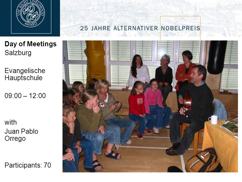 Day of Meetings Salzburg Evangelische Hauptschule 09:00 – 12:00 with Juan Pablo Orrego Participants: 70