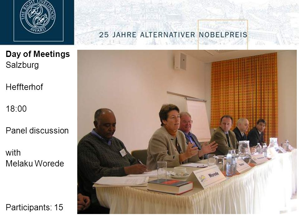 Day of Meetings Salzburg Heffterhof 18:00 Panel discussion with Melaku Worede Participants: 15
