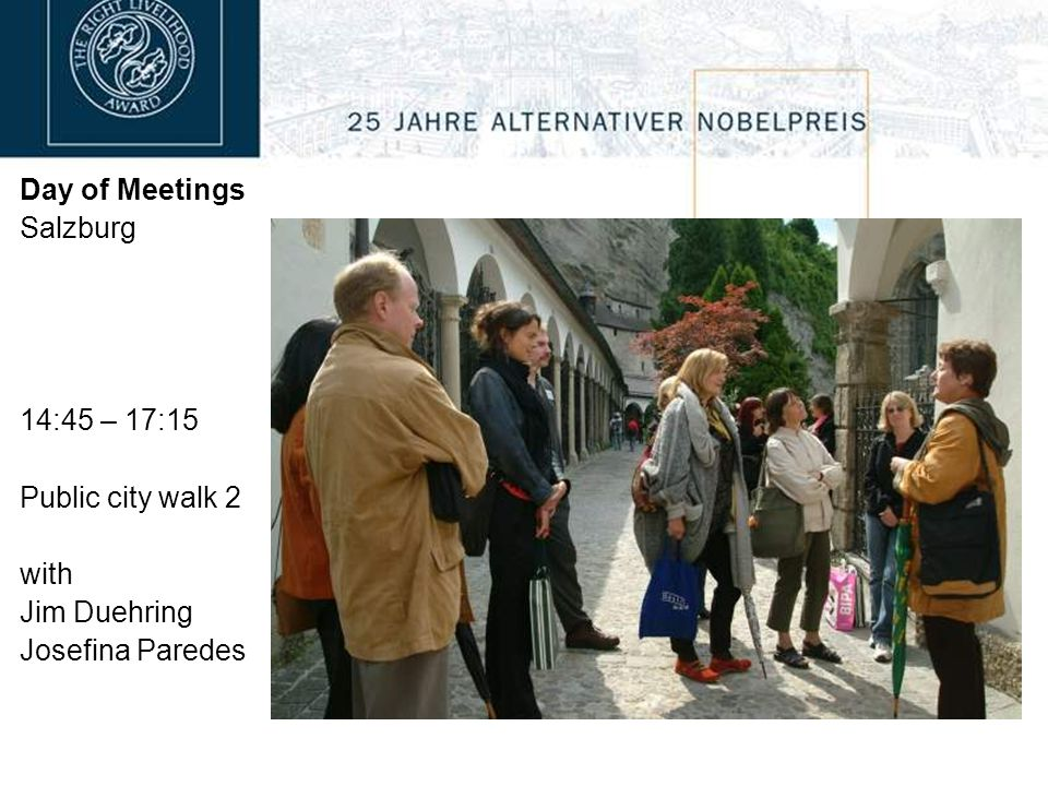 Day of Meetings Salzburg 14:45 – 17:15 Public city walk 2 with Jim Duehring Josefina Paredes