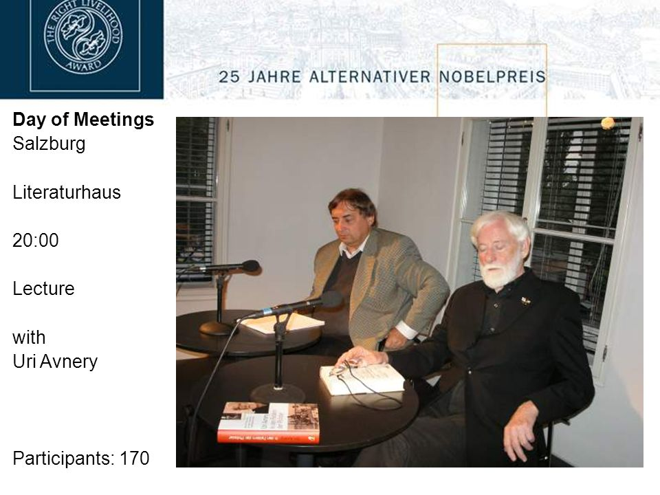 Day of Meetings Salzburg Literaturhaus 20:00 Lecture with Uri Avnery Participants: 170