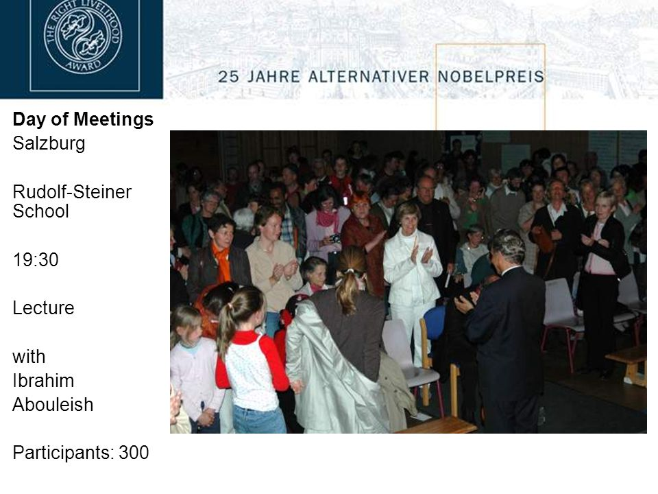 Day of Meetings Salzburg Rudolf-Steiner School 19:30 Lecture with Ibrahim Abouleish Participants: 300