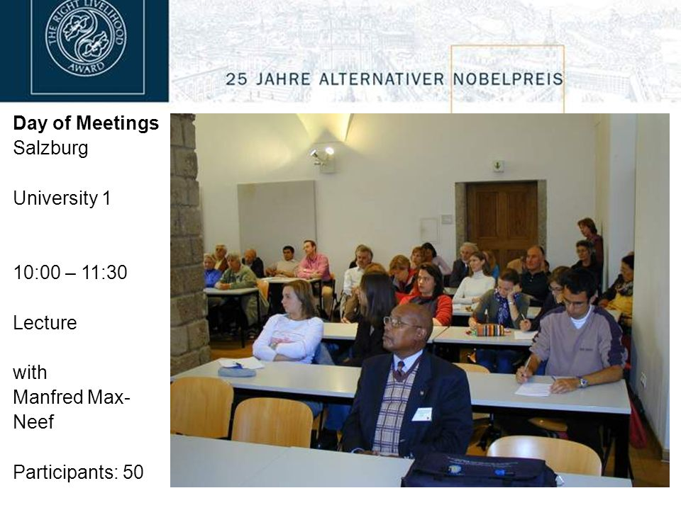 Day of Meetings Salzburg University 1 10:00 – 11:30 Lecture with Manfred Max- Neef Participants: 50