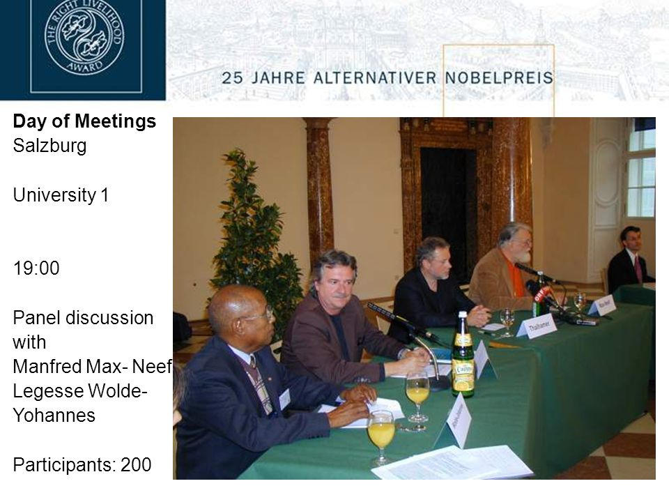 Day of Meetings Salzburg University 1 19:00 Panel discussion with Manfred Max- Neef Legesse Wolde- Yohannes Participants: 200