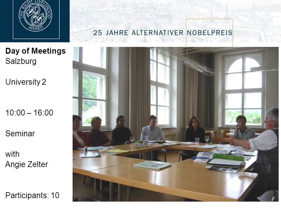Day of Meetings Salzburg University 2 10:00 – 16:00 Seminar with Angie Zelter Participants: 10