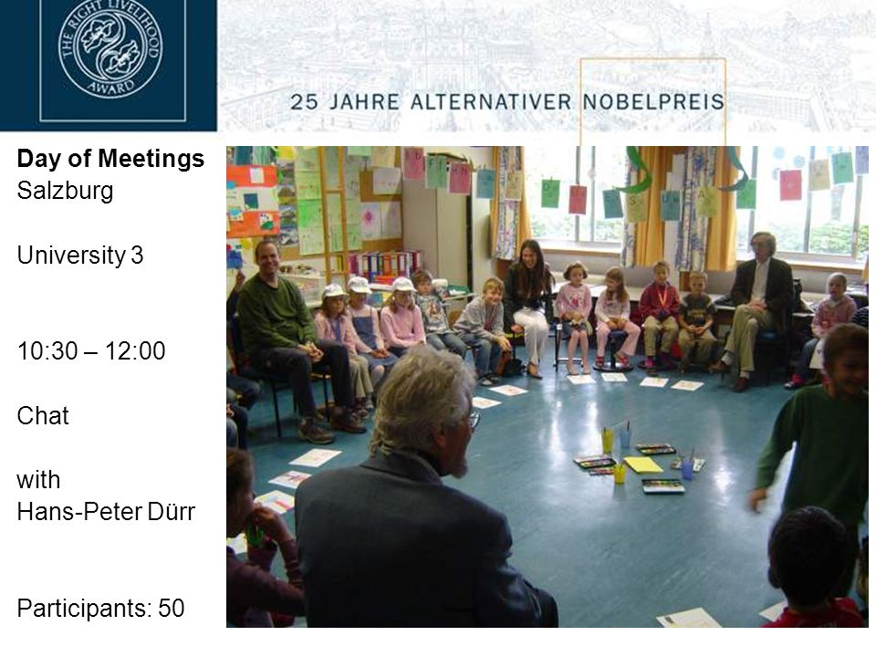 Day of Meetings Salzburg University 3 10:30 – 12:00 Chat with Hans-Peter Dürr Participants: 50