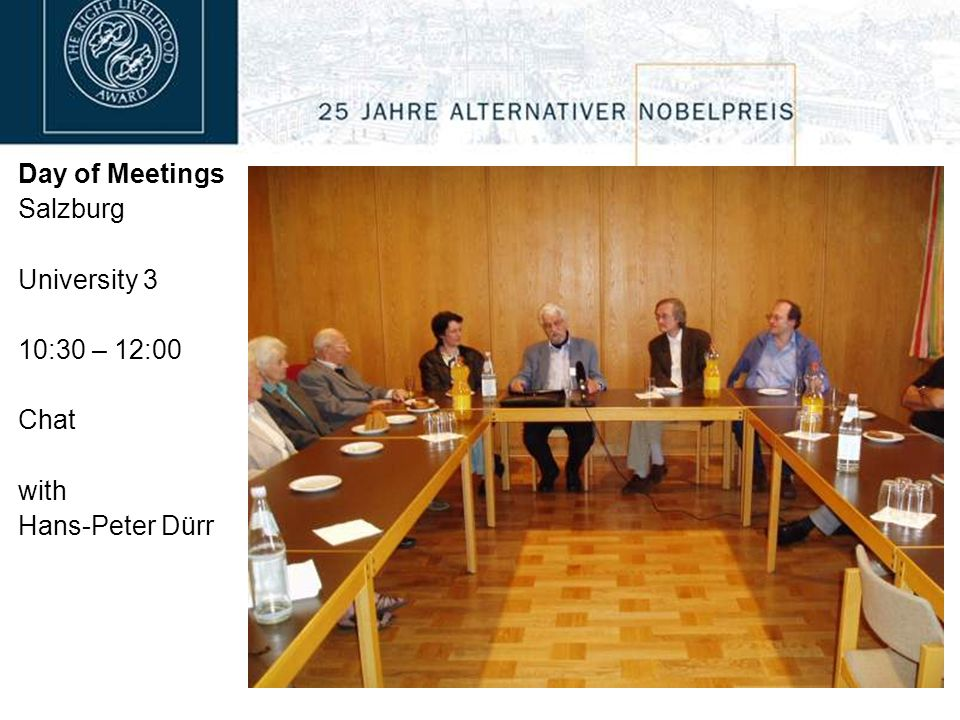 Day of Meetings Salzburg University 3 10:30 – 12:00 Chat with Hans-Peter Dürr