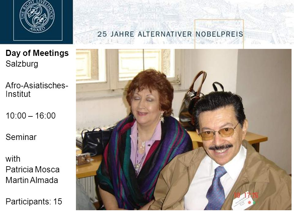 Day of Meetings Salzburg Afro-Asiatisches- Institut 10:00 – 16:00 Seminar with Patricia Mosca Martin Almada Participants: 15