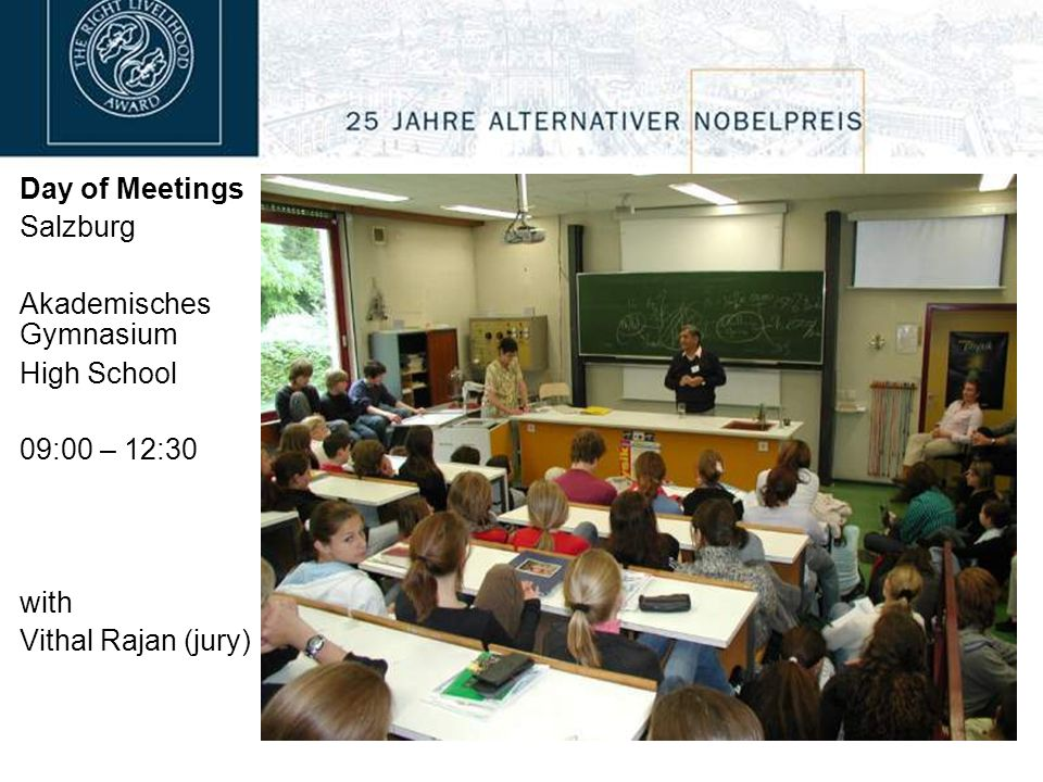 Day of Meetings Salzburg Akademisches Gymnasium High School 09:00 – 12:30 with Vithal Rajan (jury)