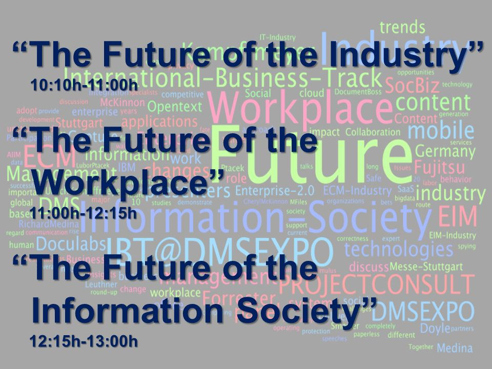 2 BigData AnalyticsPanel-Diskussion DMS EXPO 2013Moderation Dr. Joachim Hartmann The Future of the Industry 10:10h-11:00h The Future of the Workplace