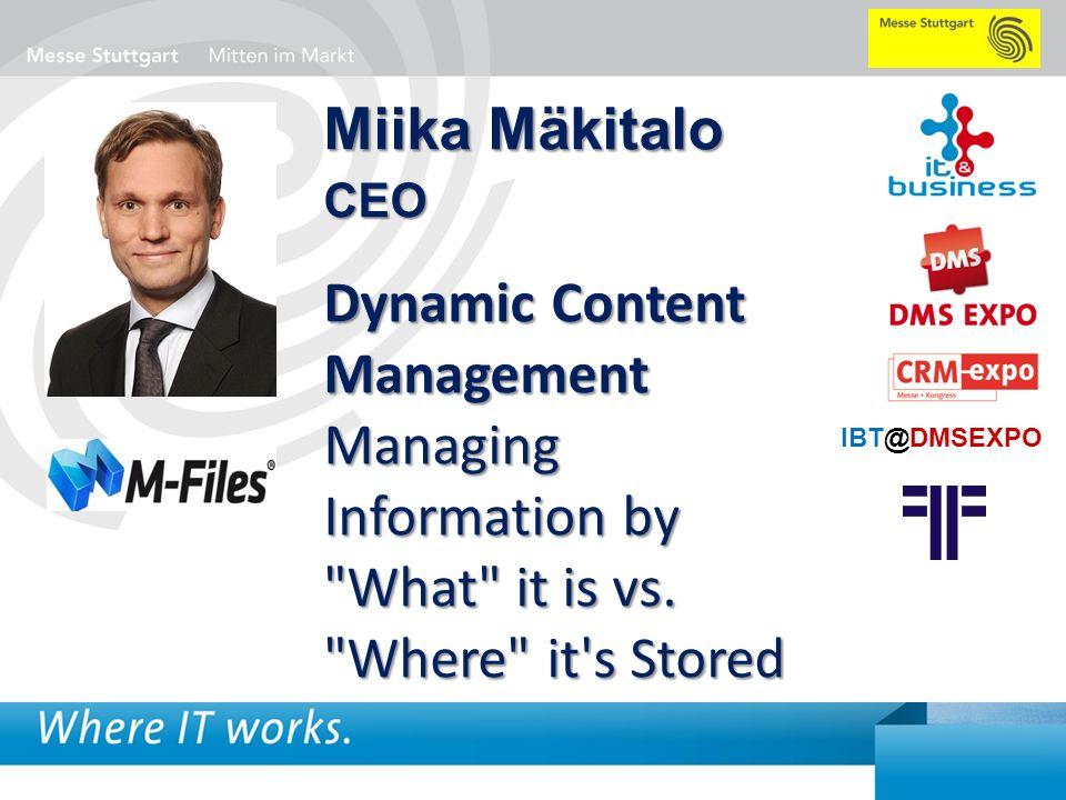METADATA-POWERED INFORMATION MANAGEMENT IBT@DMSEXPO Miika Mäkitalo CEO Dynamic Content Management Managing Information by