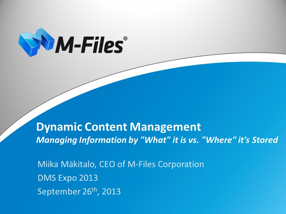 DYNAMIC CONTENT MANAGEMENT The Evolution of the ECM Market Digitizing paper hasn t solved challenges Paper problems are now digital Information amount and complexity is increasing ECM solutions still rely on the folder-based paradigm from the 1980s Dynamic Content Management offers a better approach More precise and flexible: what vs.