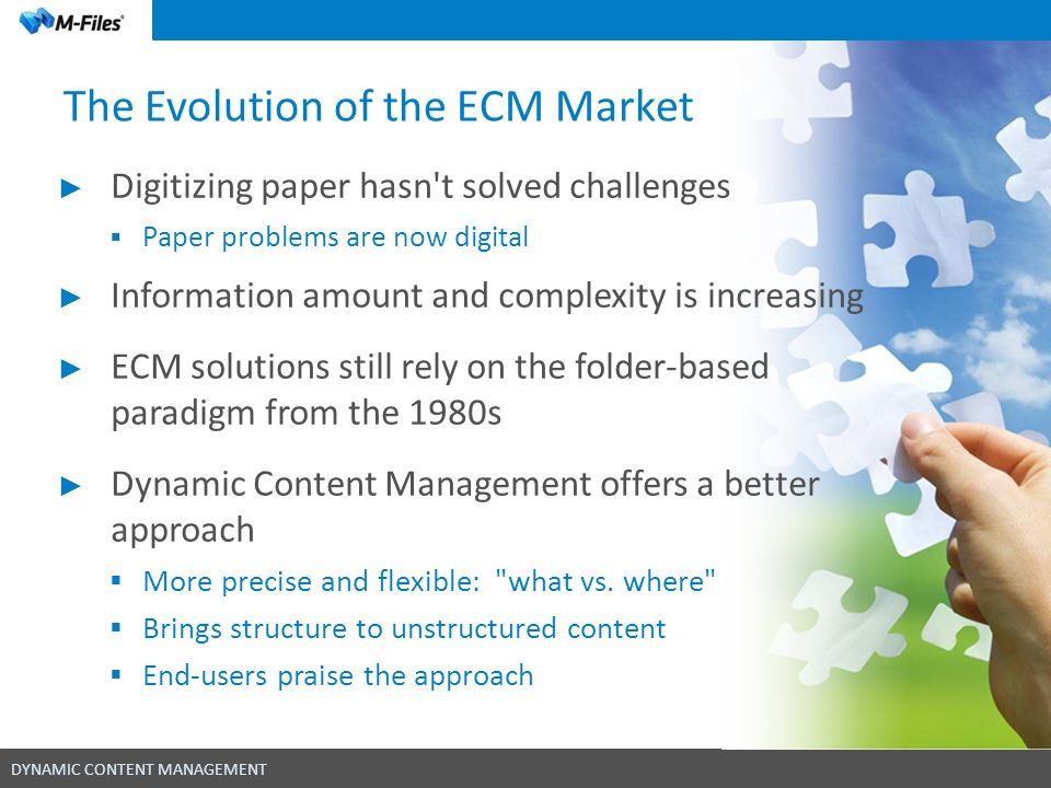 DYNAMIC CONTENT MANAGEMENT The Evolution of the ECM Market Digitizing paper hasn't solved challenges Paper problems are now digital Information amount