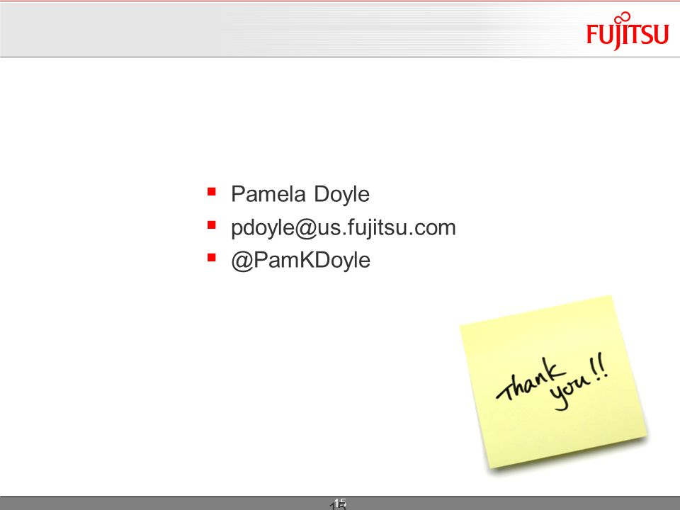 15 Pamela Doyle pdoyle@us.fujitsu.com @PamKDoyle