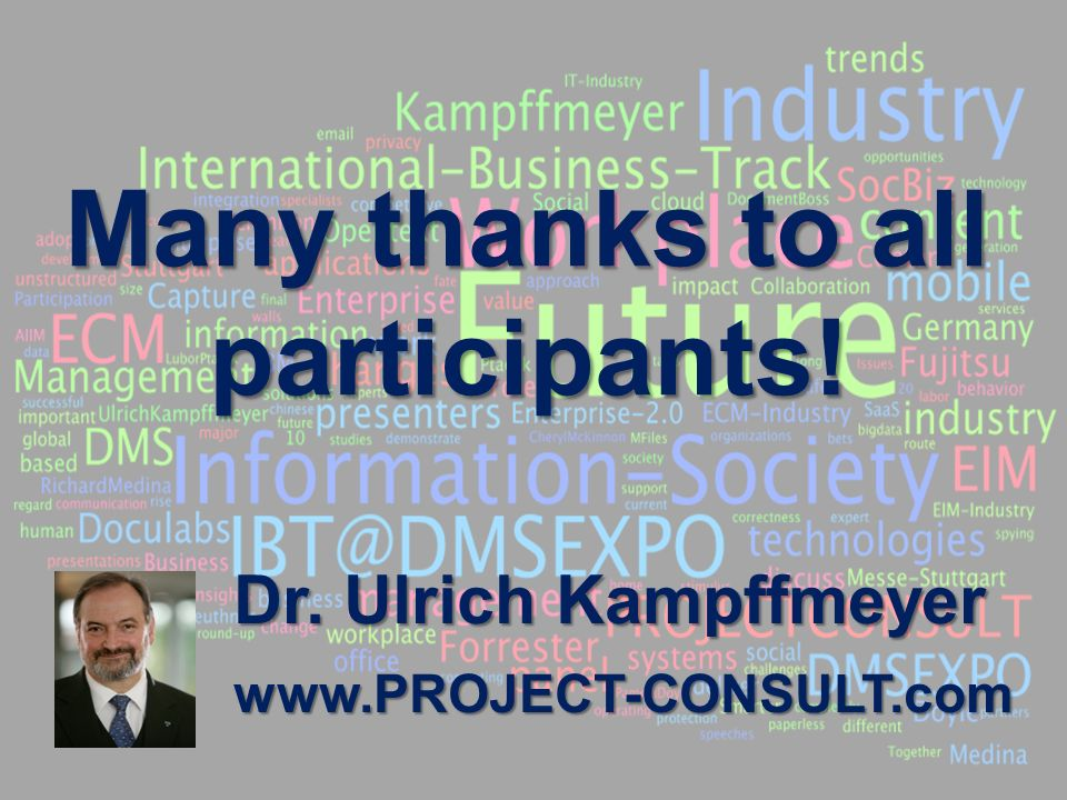 7 BigData AnalyticsPanel-Diskussion DMS EXPO 2013Moderation Dr. Joachim Hartmann Many thanks to all participants! Dr. Ulrich Kampffmeyer www.PROJECT-C