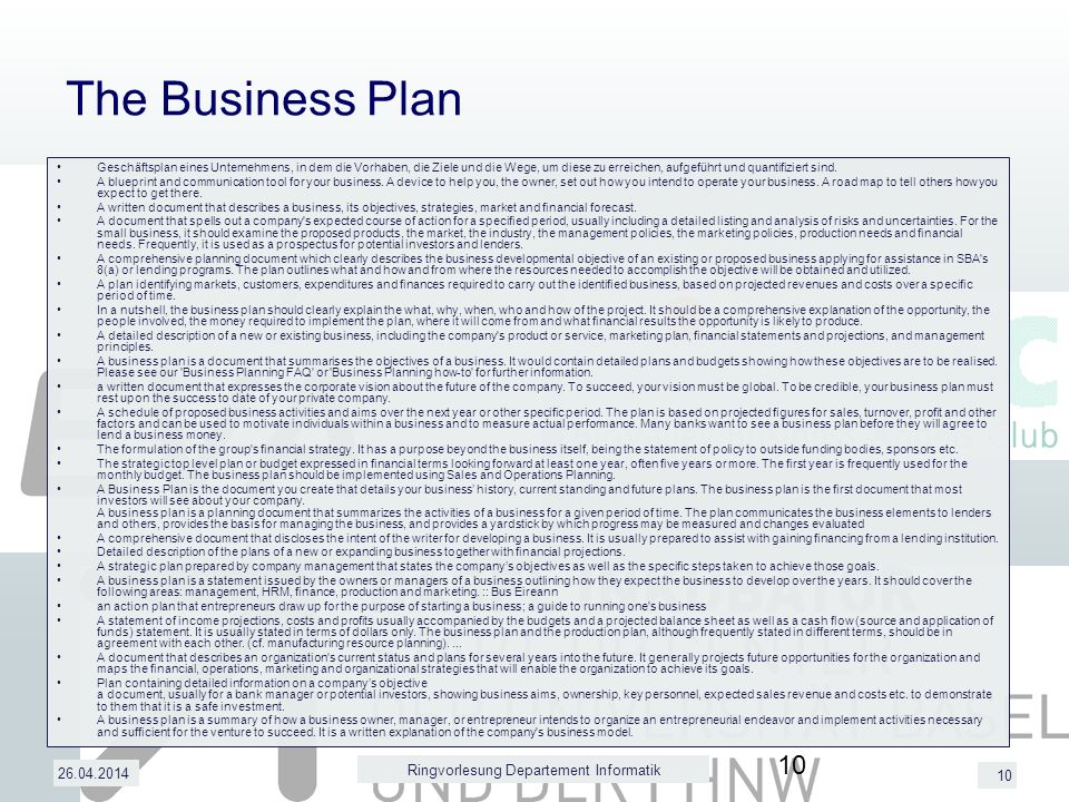 10 26.04.2014 The Business Plan Geschäftsplan eines Unternehmens, in dem die Vorhaben, die Ziele und die Wege, um diese zu erreichen, aufgeführt und quantifiziert sind.