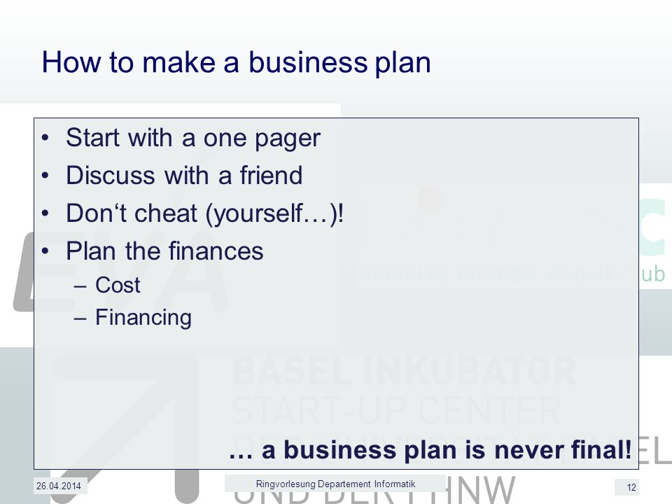 12 How to make a business plan Start with a one pager Discuss with a friend Dont cheat (yourself…).