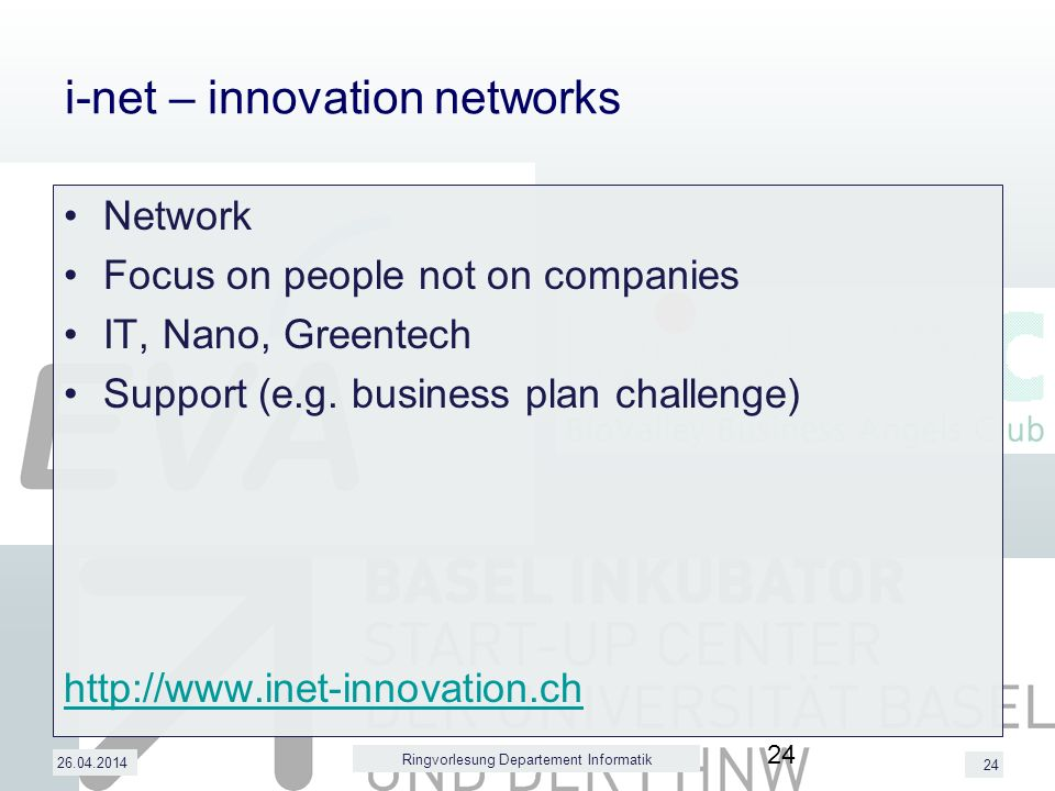 24 i-net – innovation networks Network Focus on people not on companies IT, Nano, Greentech Support (e.g.
