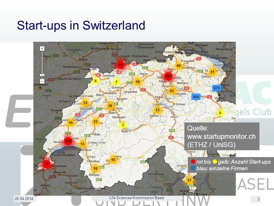 3 Start-ups in Switzerland 26.04.2014 Life Sciences Kommission Basel Quelle: www.startupmonitor.ch (ETHZ / UniSG) rot bis gelb: Anzahl Start-ups blau: einzelne Firmen