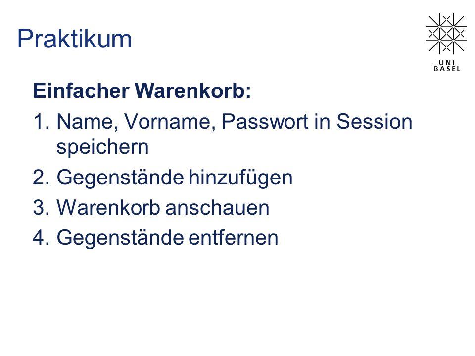 Praktikum Einfacher Warenkorb: 1.Name, Vorname, Passwort in Session speichern 2.Gegenstände hinzufügen 3.Warenkorb anschauen 4.Gegenstände entfernen