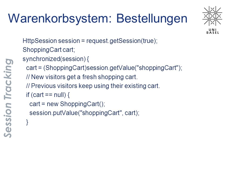 HttpSession session = request.getSession(true); ShoppingCart cart; synchronized(session) { cart = (ShoppingCart)session.getValue(