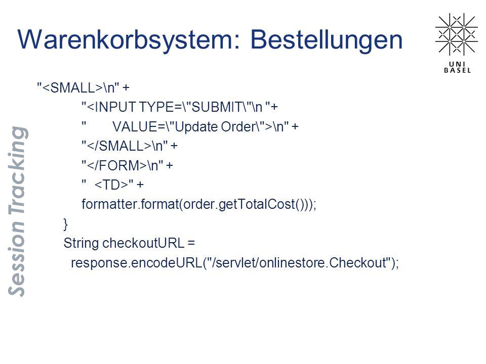 \n + <INPUT TYPE=\ SUBMIT\ \n + VALUE=\ Update Order\ >\n + \n + + formatter.format(order.getTotalCost())); } String checkoutURL = response.encodeURL( /servlet/onlinestore.Checkout ); Warenkorbsystem: Bestellungen Session Tracking