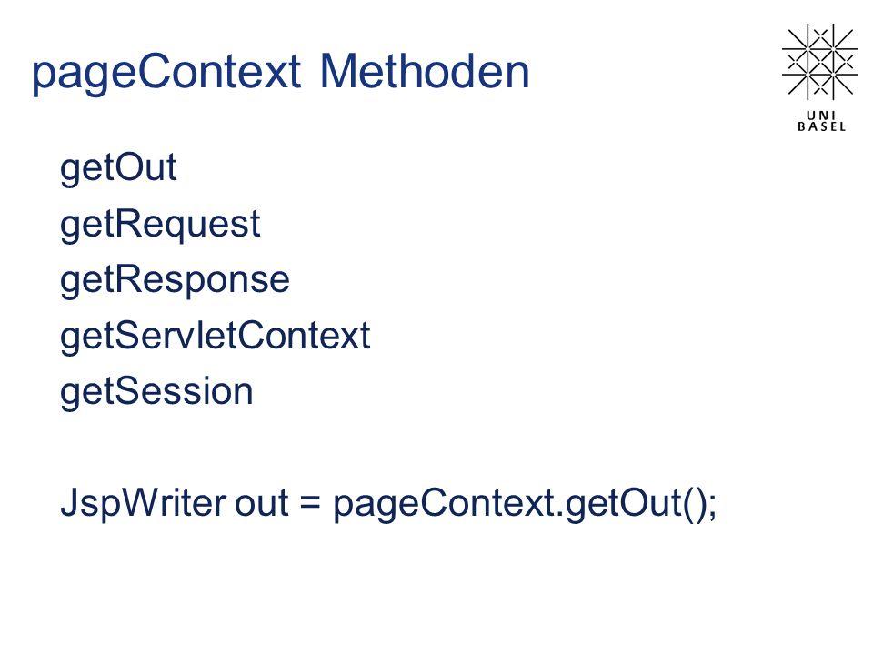 pageContext Methoden getOut getRequest getResponse getServletContext getSession JspWriter out = pageContext.getOut();