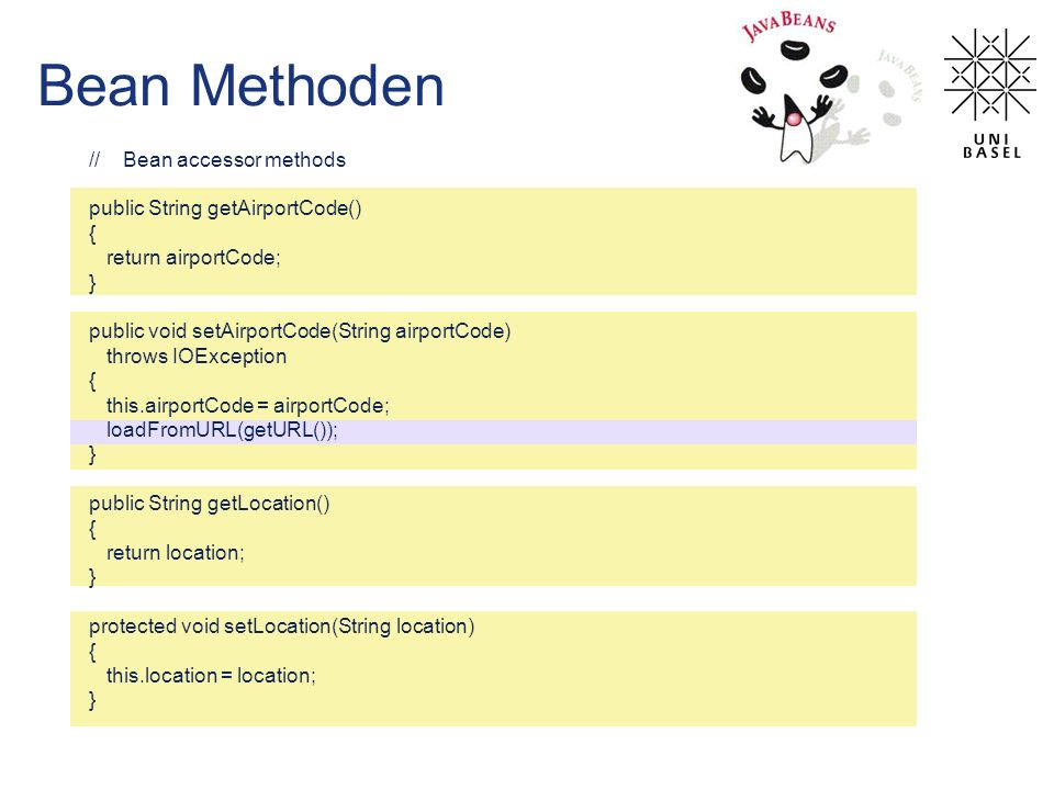 Bean Methoden // Bean accessor methods public String getAirportCode() { return airportCode; } public void setAirportCode(String airportCode) throws IOException { this.airportCode = airportCode; loadFromURL(getURL()); } public String getLocation() { return location; } protected void setLocation(String location) { this.location = location; }