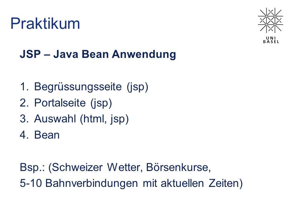 Praktikum JSP – Java Bean Anwendung 1.Begrüssungsseite (jsp) 2.Portalseite (jsp) 3.Auswahl (html, jsp) 4.Bean Bsp.: (Schweizer Wetter, Börsenkurse, 5-