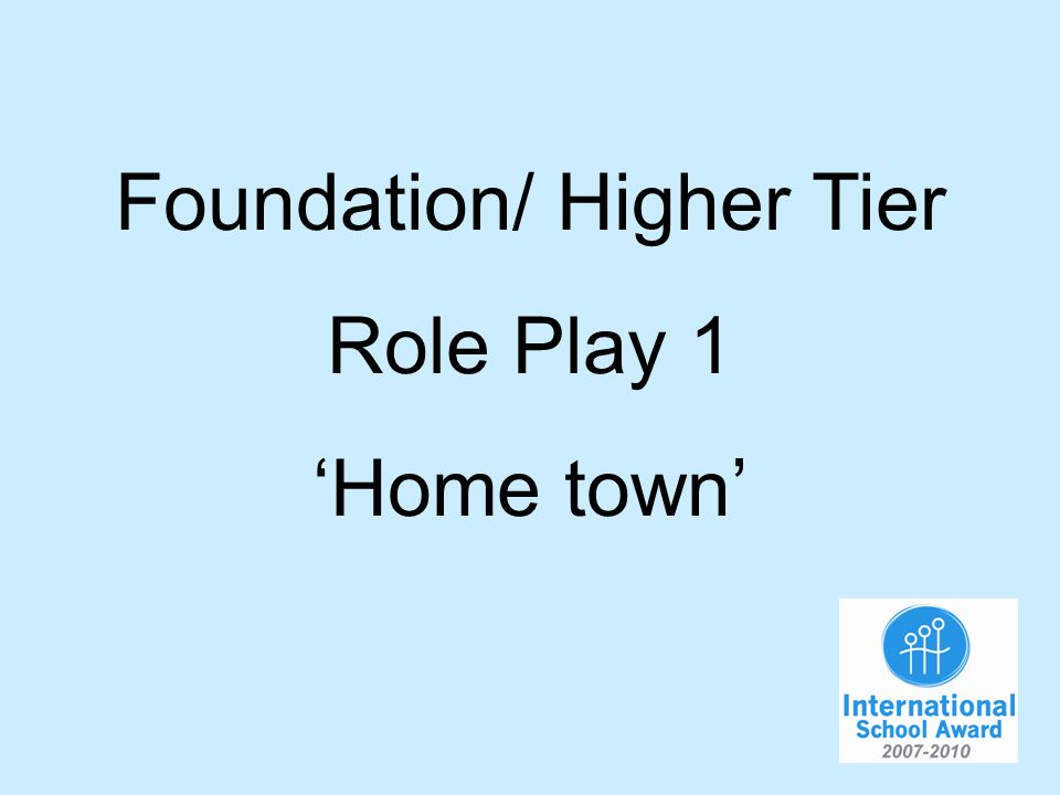 Foundation/ Higher Tier Role Play 1 Home town