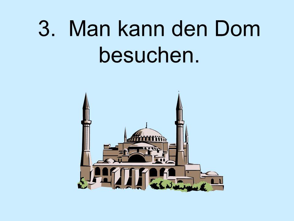 3. Man kann den Dom besuchen.