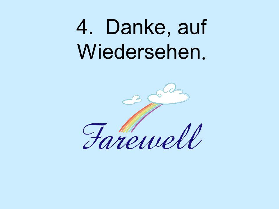 4. Danke, auf Wiedersehen.