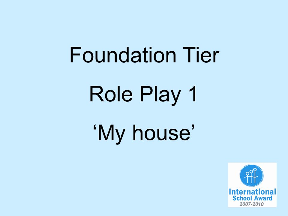 Foundation Tier Role Play 1 My house